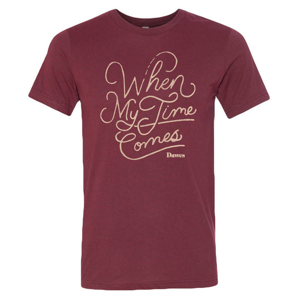 When My Time Comes Maroon T Shirt