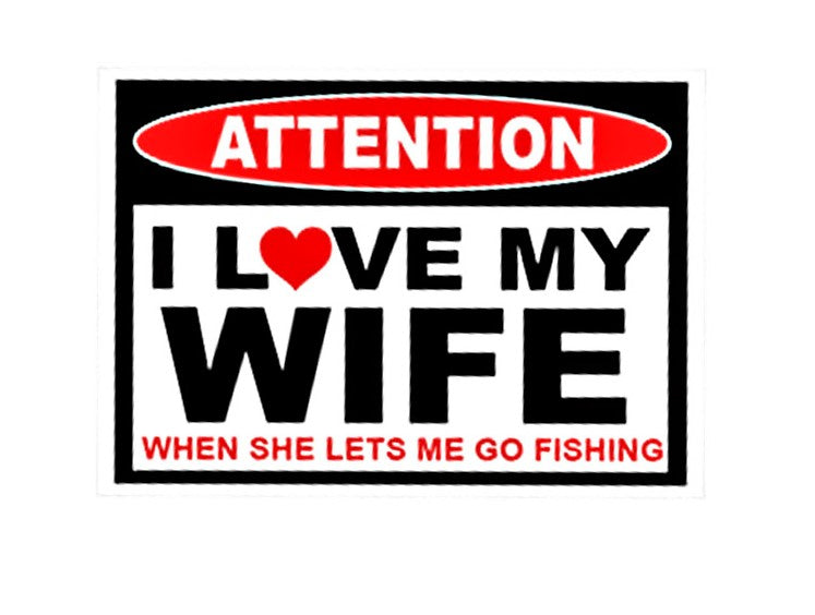 ATTENTION  /  I LOVE MY WIFE WHEN SHE LETS ME GO FISHING ~ Decal