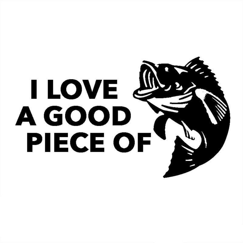 I Love A Good Piece Of (Fish) ~ Decal