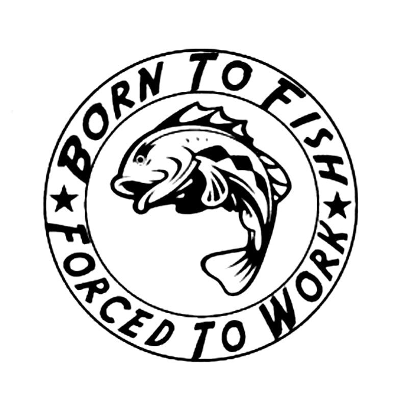 Born To Fish*Forced To Work* Decal