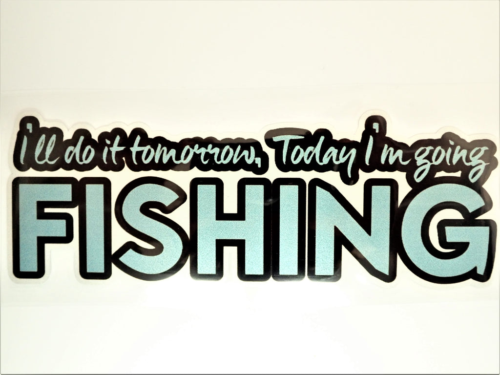I'll Do It Tomorrow, Today I Am Going Fishing ~ Decal