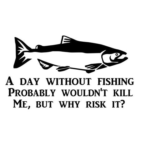 A Day Without Fishing ~Decal