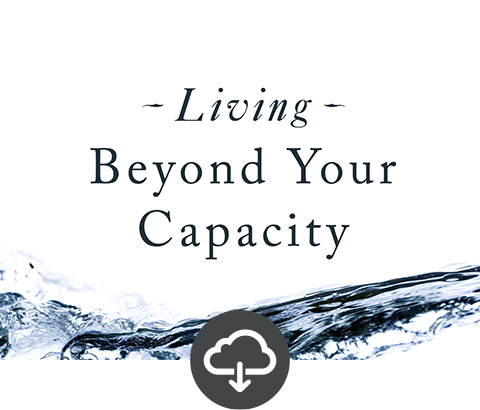 Living Beyond Your Capacity Media Download