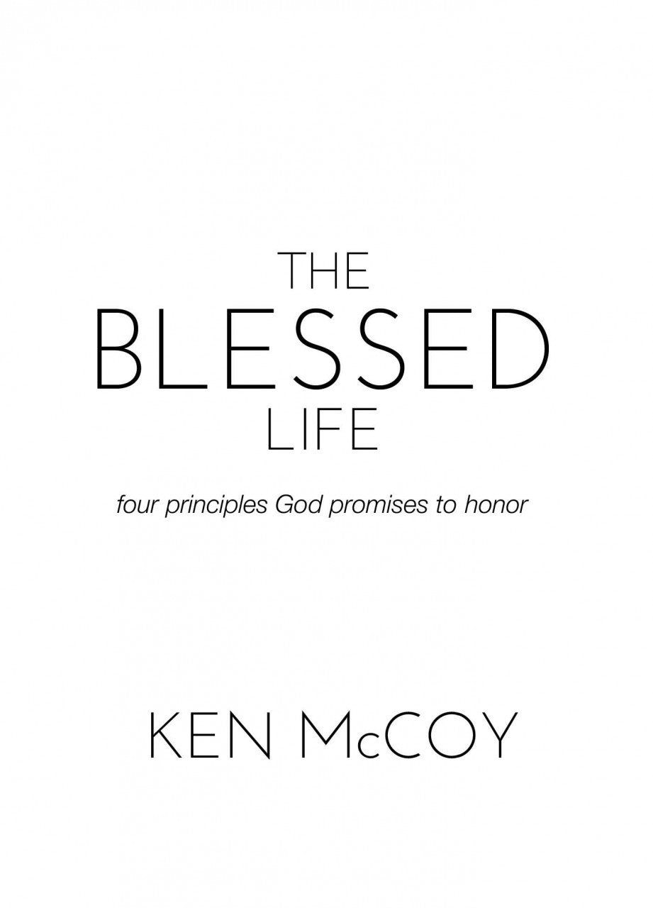 The Blessed Life: Four Principles God Promises to Honor