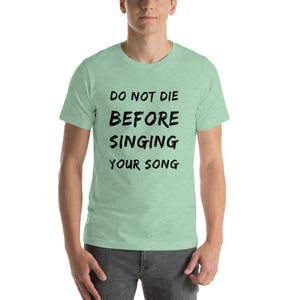 """Do Not Die Before Singing Your Own Song"" Mission Tee"