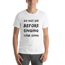 "Load image into Gallery viewer, ""Do Not Die Before Singing Your Own Song"" Mission Tee"
