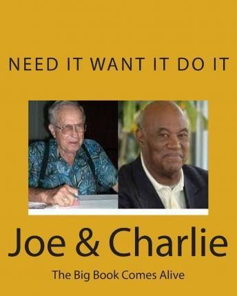 Need it Want it Do it.... Joe & Charlie : The Big Book Comes Alive