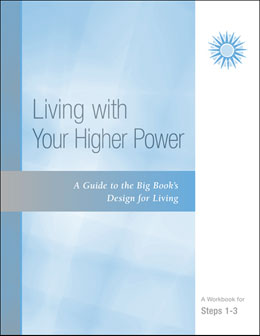 A Guide to the Big Book's Design for Living with Your Higher Power- A Workbook for Steps 1-3