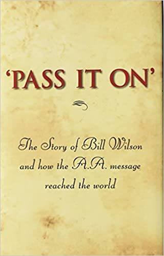 Pass It On -The Story of Bill Wilson and how the AA message reached the world