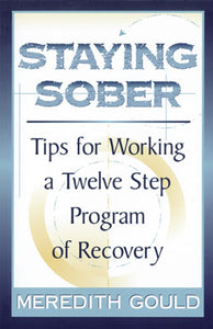 Staying Sober- Tips for Working a Twelve Step Program of Recovery