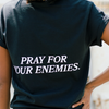PRAY FOR YOUR ENEMIES | TEE | BLACK