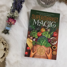 Supermarket Magic Creating Spells, Brews, Potions & Powders from Everyday Ingredients