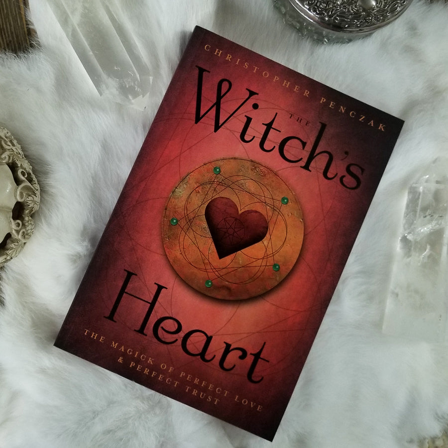 The Witch's Heart The Magick of Perfect Love & Perfect Trust