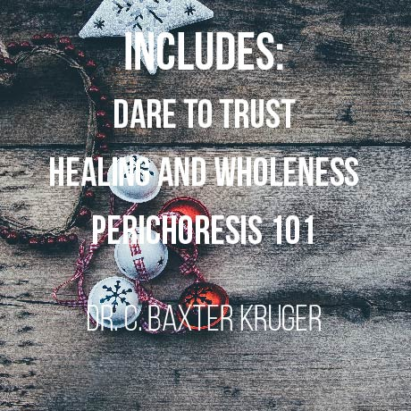Audio Series:  Dare To Trust, Healing and Wholeness, Perichoresis 101