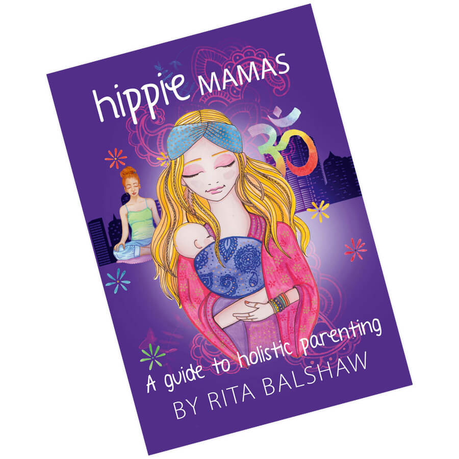 Hippie Mamas A Guide to Holistic Parenting Book by Rita Balshaw