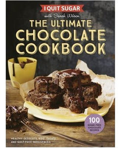 I Quit Sugar - The Ultimate Chocolate Cookbook by Sarah Wilson