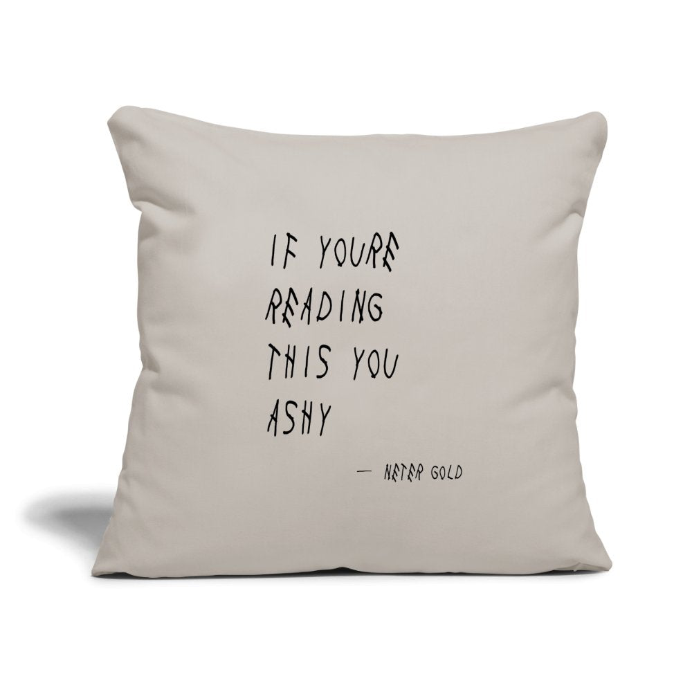 "Throw Pillow Cover 18"" x 18"" If You're Reading This You Ashy - Throw Pillow Cover 18"" x 18"" - Neter Gold - light grey - NTRGLD"