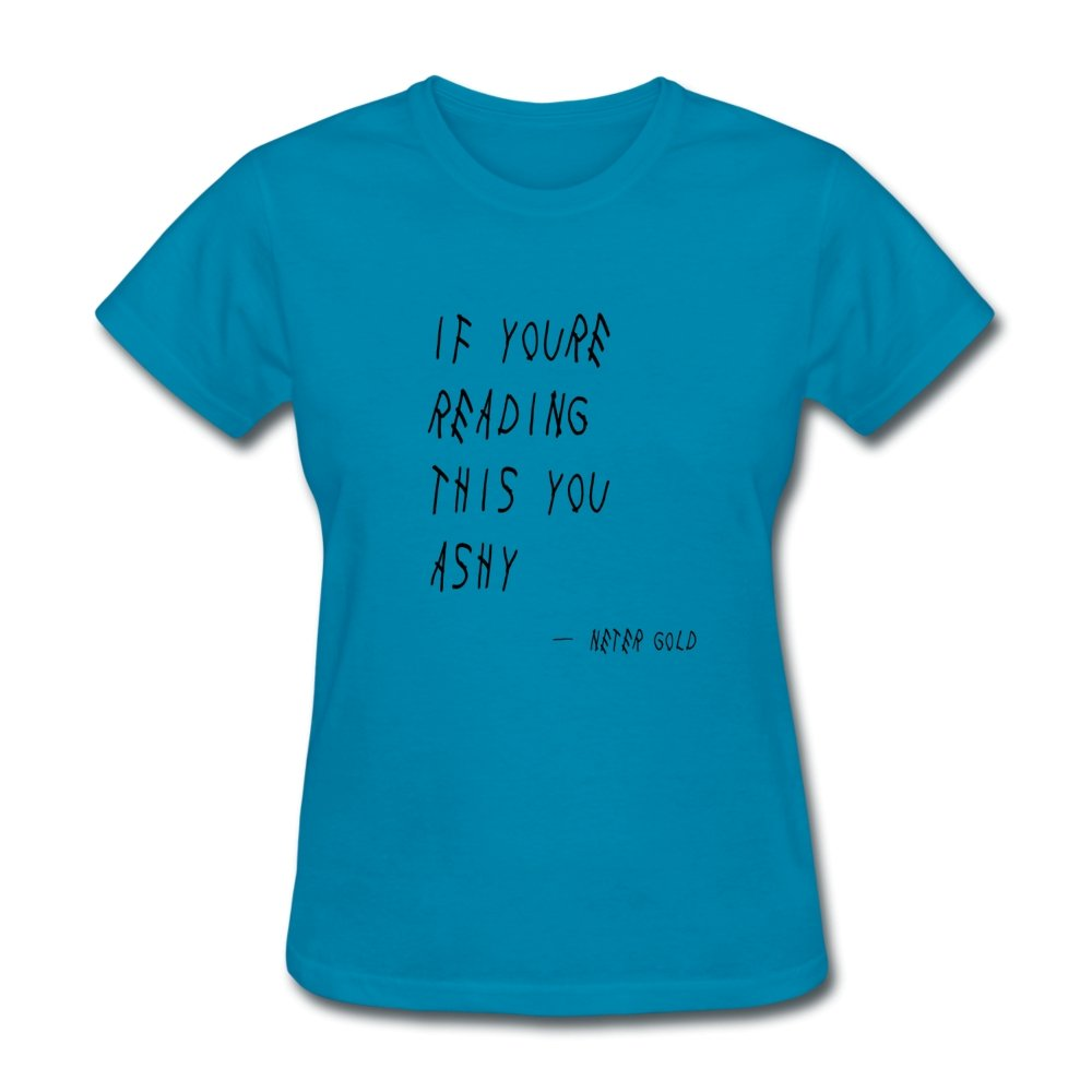 Women's T-Shirt If You're Reading This You Ashy - Women's T-Shirt - Neter Gold - turquoise / S - NTRGLD