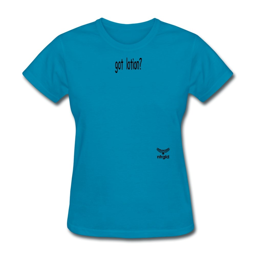 Women's T-Shirt got lotion? - Women's T-Shirt - Neter Gold - turquoise / S - NTRGLD