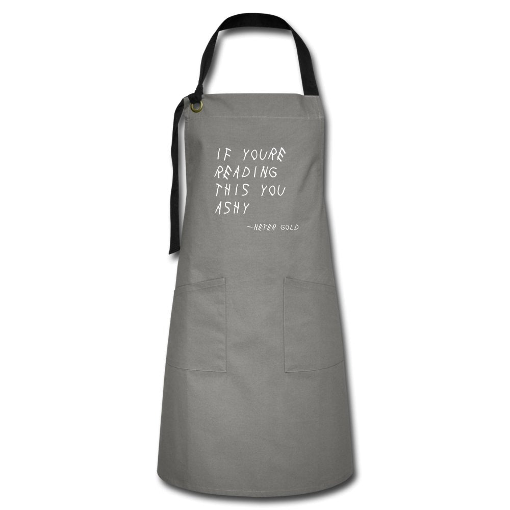 Artisan Apron | Spreadshirt 1429 If You're Reading This You Ashy - Artisan Apron - Neter Gold gray/black