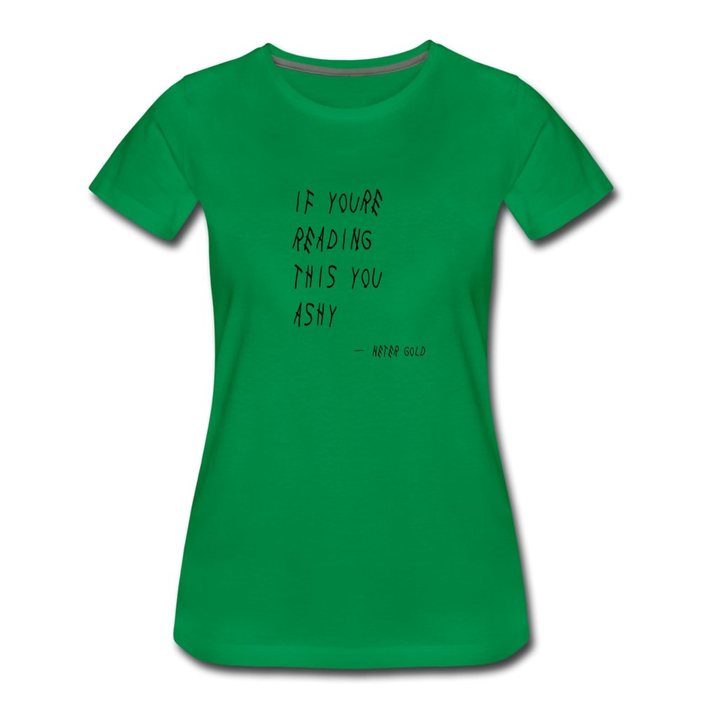 Women's Premium T-Shirt | Spreadshirt 813 If You're Reading This You Ashy (Black) - Women's T-Shirt - Neter Gold - kelly green / S - NTRGLD