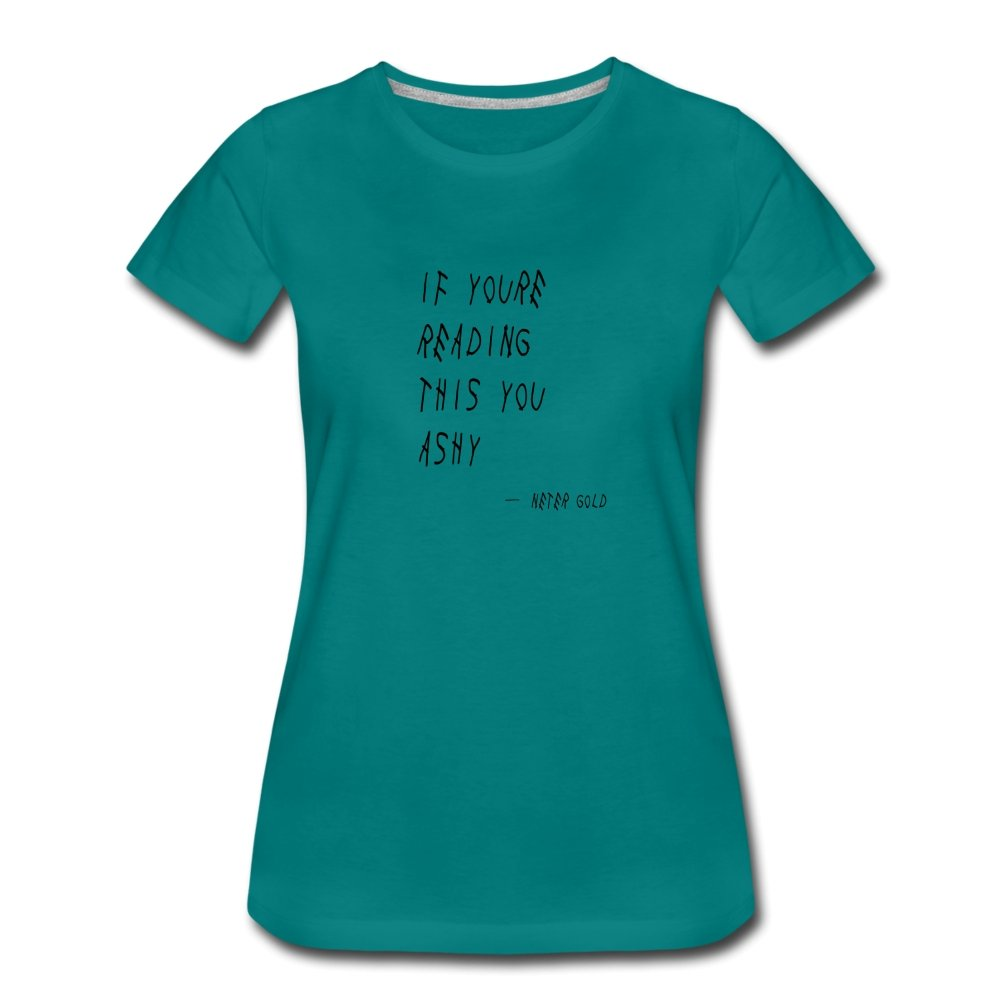 Women's Premium T-Shirt | Spreadshirt 813 If You're Reading This You Ashy (Black) - Women's T-Shirt - Neter Gold - teal / S - NTRGLD