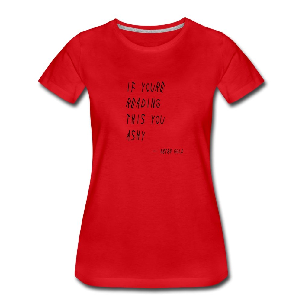 Women's Premium T-Shirt | Spreadshirt 813 If You're Reading This You Ashy (Black) - Women's T-Shirt - Neter Gold - red / S - NTRGLD