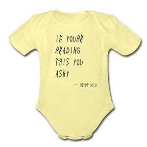 Organic Short Sleeve Baby Bodysuit | Spreadshirt 401 If You're Reading This You Ashy - Short Sleeve Baby Onesie - Neter Gold - washed yellow / Newborn - NTRGLD