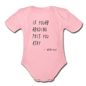 Organic Short Sleeve Baby Bodysuit | Spreadshirt 401 If You're Reading This You Ashy - Short Sleeve Baby Onesie - Neter Gold - light pink / Newborn - NTRGLD