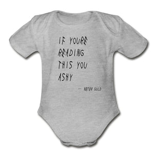 Organic Short Sleeve Baby Bodysuit | Spreadshirt 401 If You're Reading This You Ashy - Short Sleeve Baby Onesie - Neter Gold - heather gray / Newborn - NTRGLD