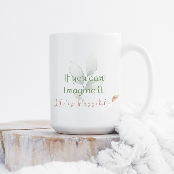 If You Can Imagine it, It is Possible- Mug
