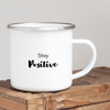 Stay Positive- Two Sided Camper Mug