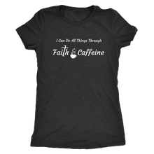 "Load image into Gallery viewer, ""I Can Do All Things Through Faith & Caffeine"" Women's Triblend T-Shirt"