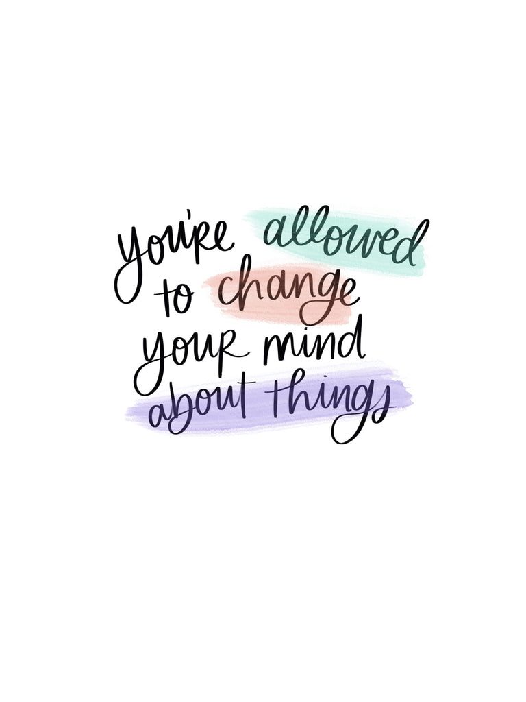You're Allowed to Change Your Mind