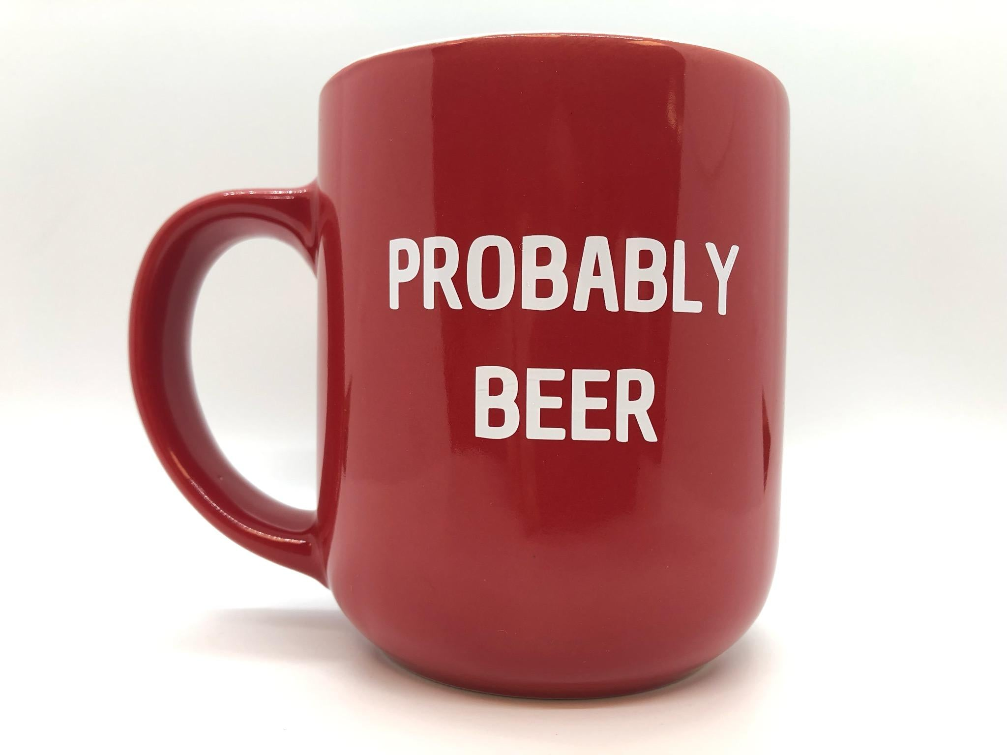 "17 ounce ""Probably Beer"" Coffee Mug"