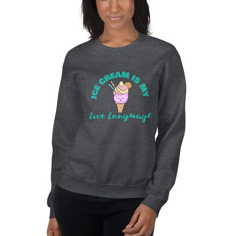 Ice Cream Is My Love Language Sweatshirt