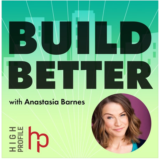 High Profile - Build Better with Anastasia Barnes
