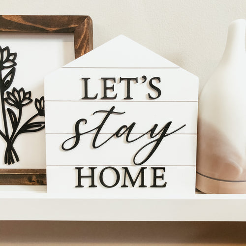 Let's Stay Home Shiplap House 3D Sign