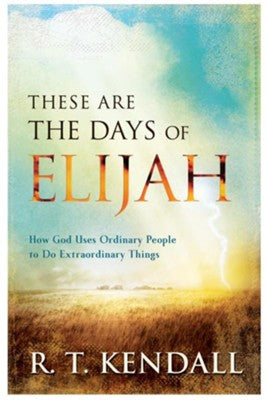 These are the Days of Elijah, R.T. Kendall