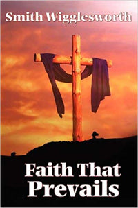 Faith that Prevails, Smith Wigglesworth