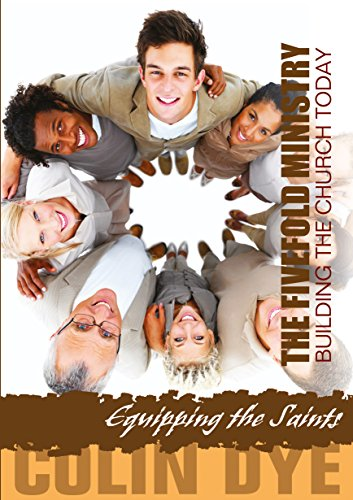 The Fivefold Ministry: Building The Church Today (Equipping the Saints)