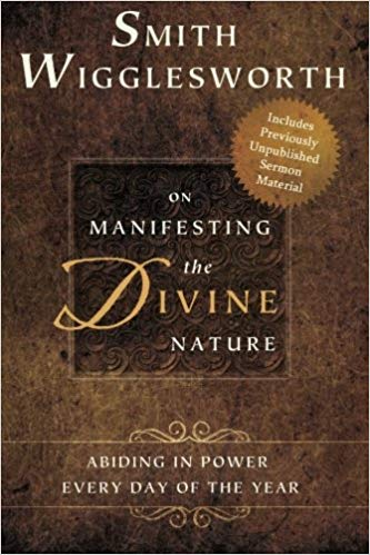 On Manifesting the Divine Nature Devotional, Smith Wigglesworth