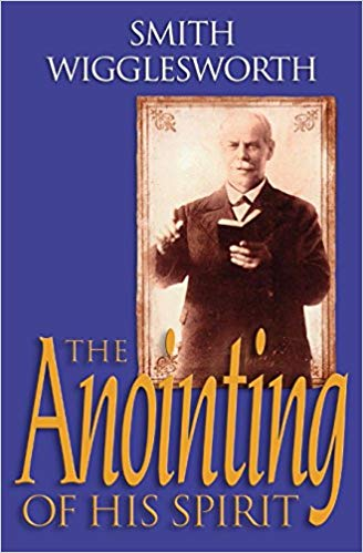 The Anointing of His Spirit, Smith Wigglesworth