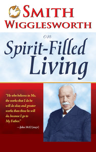 On Spirit-Filled Living, Smith Wigglesworth