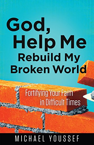 God, Help Me Rebuild My Broken World, Michael Youssef