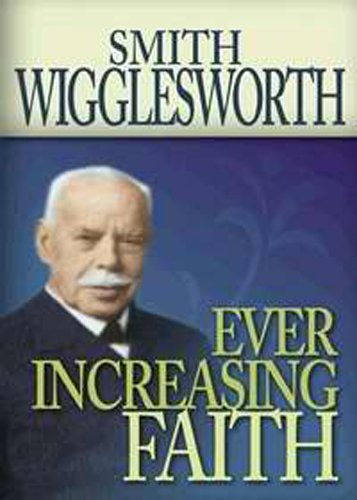 Ever Increasing Faith, Smith Wigglesworth