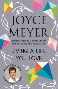Living a Life You Love, Joyce Meyer