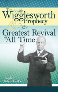 The Greatest Revival of All Time, Smith Wigglesworth