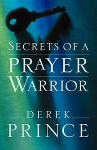 Secrets of a Prayer Warrior, Derek Prince