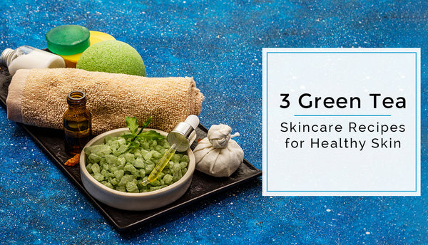 Three Green Tea Skincare Recipes for Healthy Skin